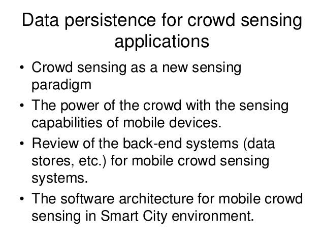Data persistence for crowd sensing applications • Crowd sensing as a new sensing paradigm • The power of the crowd with th...