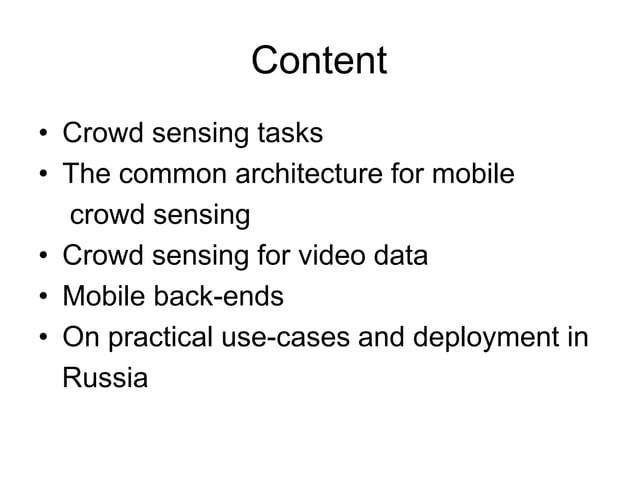 Content • Crowd sensing tasks • The common architecture for mobile crowd sensing • Crowd sensing for video data • Mobile b...