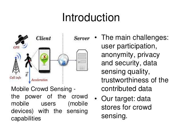 Introduction • The main challenges: user participation, anonymity, privacy and security, data sensing quality, trustworthi...