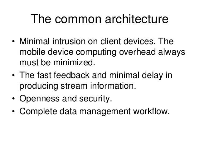 The common architecture • Minimal intrusion on client devices. The mobile device computing overhead always must be minimiz...