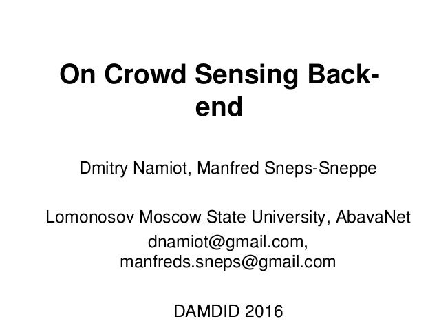 On Crowd Sensing Back- end Dmitry Namiot, Manfred Sneps-Sneppe Lomonosov Moscow State University, AbavaNet dnamiot@gmail.c...