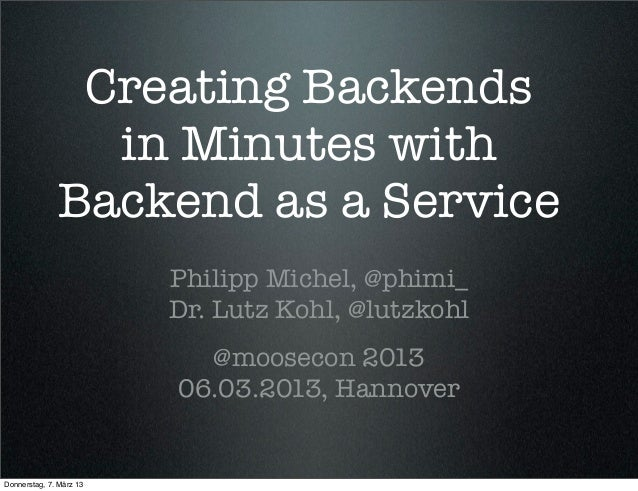 Creating Backends                in Minutes with              Backend as a Service                         Philipp Michel,...