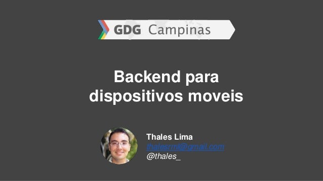 Backend para dispositivos moveis Thales Lima thalesrml@gmail.com @thales_