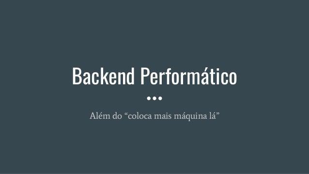 """Backend Performático Além do """"coloca mais máquina lá"""""""