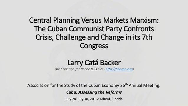 Central Planning Versus Markets Marxism: The Cuban Communist Party Confronts Crisis, Challenge and Change in its 7th Congr...