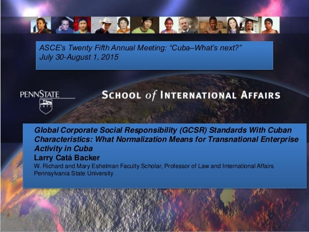 "ASCE's Twenty Fifth Annual Meeting: ""Cuba–What's next?"" July 30-August 1, 2015 Global Corporate Social Responsibility (GCS..."