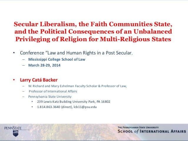 Secular Liberalism, the Faith Communities State, and the Political Consequences of an Unbalanced Privileging of Religion f...