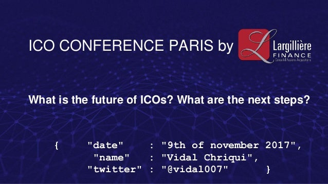 """ICO CONFERENCE PARIS by What is the future of ICOs? What are the next steps? { """"date"""" : """"9th of november 2017"""", """"name"""" : """"..."""