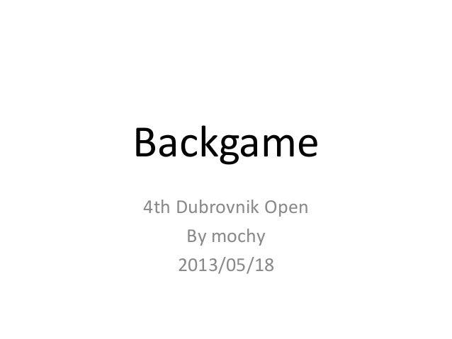Backgame4th Dubrovnik OpenBy mochy2013/05/18