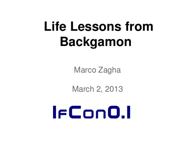 Life Lessons from   Backgamon    Marco Zagha    March 2, 2013
