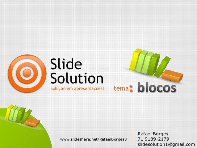 SlideSolutionSolução em apresentações!    tema                                       Rafael Borges    www.slideshare.net/R...