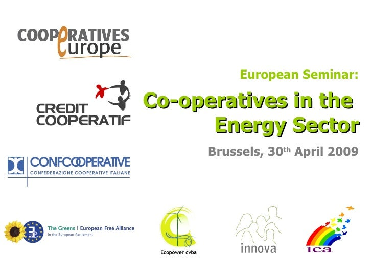 European Seminar: Co-operatives in the  Energy Sector Brussels, 30 th  April 2009