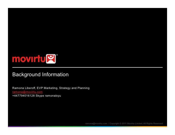Background InformationRamona Liberoff, EVP Marketing, Strategy and Planningramona@movirtu.com+447794016128 Skype ramonalxy...