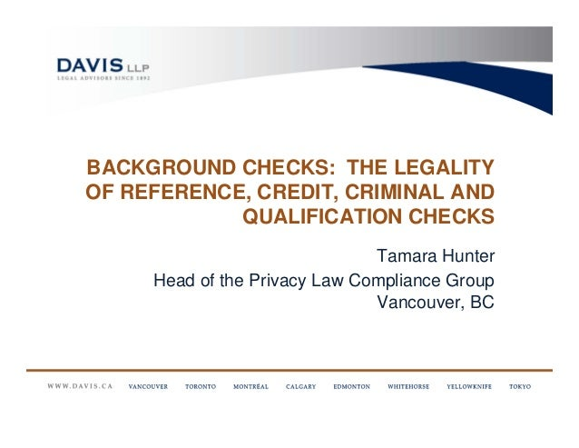 BACKGROUND CHECKS: THE LEGALITYOF REFERENCE, CREDIT, CRIMINAL AND            QUALIFICATION CHECKS                         ...