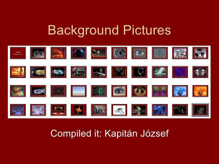Background Pictures Compiled it: Kapitán József