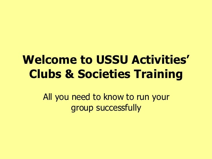 Welcome to USSU Activities' Clubs & Societies Training All you need to know to run your group successfully