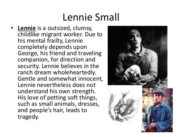 of mice and men essay lennie small Worried that george will find out and won't let him tend the rabbits, lennie  of  mice and men  curley's wife enters the barn and asks lennie what he has.