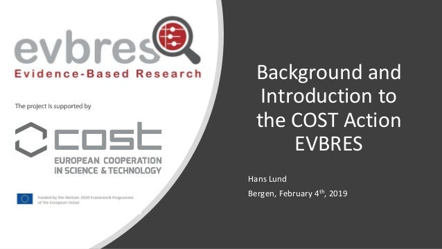 Background and Introduction to the COST Action EVBRES Hans Lund Bergen, February 4th, 2019
