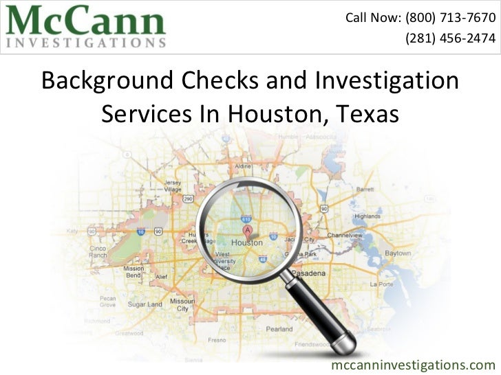 Call Now: (800) 713-7670                                    (281) 456-2474Background Checks and Investigation     Services...