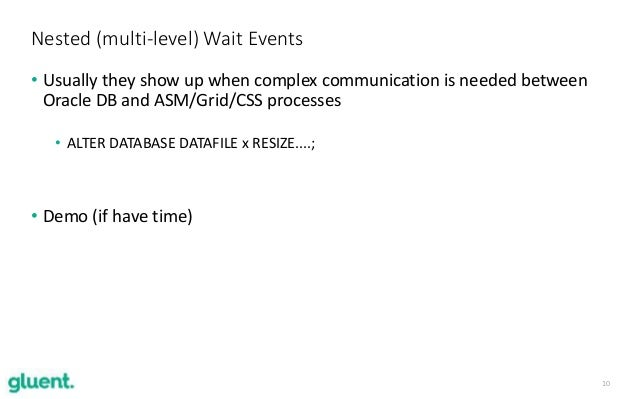 10 • Usually they show up when complex communication is needed between Oracle DB and ASM/Grid/CSS processes • ALTER DATABA...
