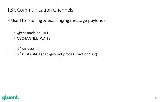 17 • Used for storing & exchanging message payloads • @channels.sql 1=1 • V$CHANNEL_WAITS • X$MESSAGES • X$KSBTABACT (back...