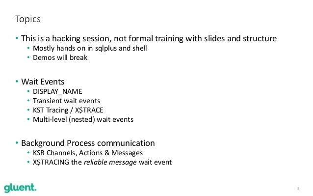 3 • This is a hacking session, not formal training with slides and structure • Mostly hands on in sqlplus and shell • Demo...