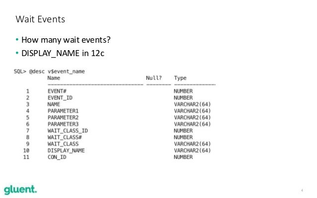 4 • How many wait events? • DISPLAY_NAME in 12c Wait Events