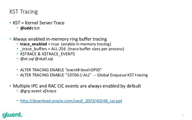8 • KST = Kernel Server Trace • @oddc kst • Always enabled in-memory ring buffer tracing • trace_enabled = true (enable in...