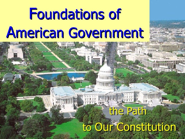 F oundations of  A merican Government the Path  to  Our Constitution
