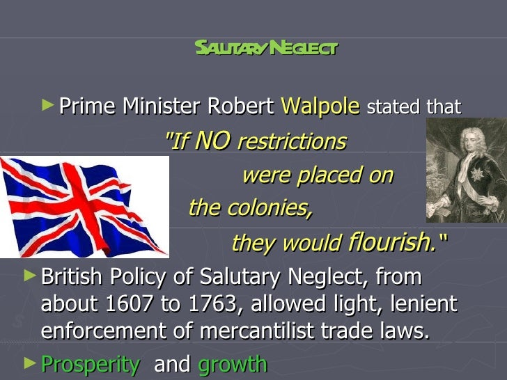 britans policy of salutary neglect This measure properly persued will surely have a very salutary effect  but prudential & cautious maxims of policy will prevent for some time, i think,.