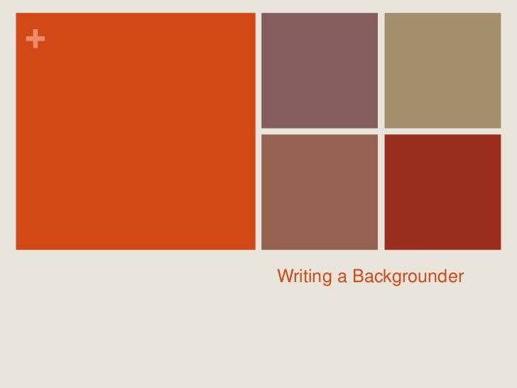 Writing a Backgrounder<br />