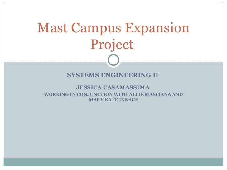 Mast Campus Expansion       Project       SYSTEMS ENGINEERING II          JESSICA CASAMASSIMAWORKING IN CONJUNCTION WITH A...