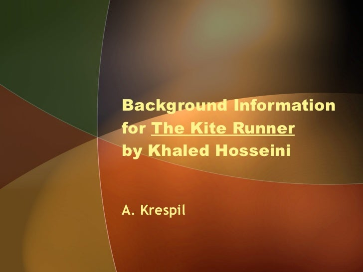 background information for the kite runner background information for the kite runner by khaled hosseini a krespil
