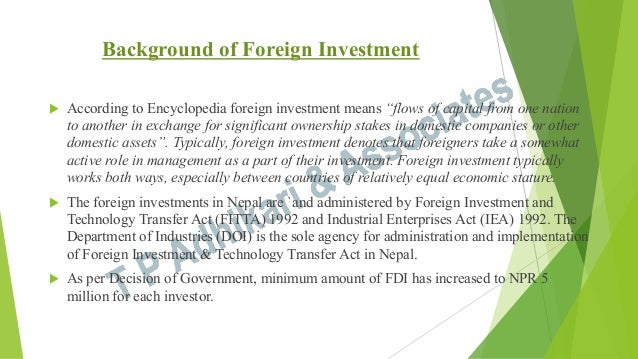 """Background of Foreign Investment u  According to Encyclopedia foreign investment means """"flows of capital from one nation..."""