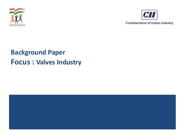 Background Paper Focus : Valves Industry