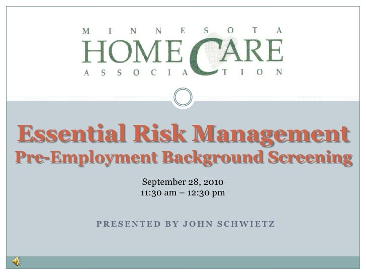 Essential Risk Management Pre-Employment Background Screening <br />September 28, 2010<br />11:30 am – 12:30 pm<br />Prese...