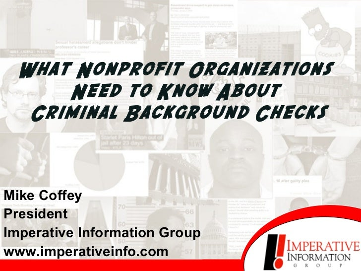 What Nonprofit Organizations  Need to Know About  Criminal Background Checks Mike Coffey President Imperative Information ...