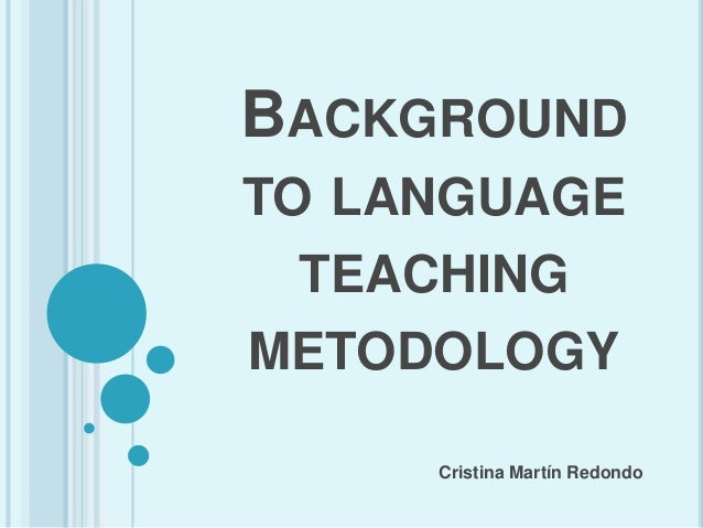 group 1 language teaching methodology Very few modern language teaching experts would be quick to say that this is an effective language teaching method, and fewer would dare to try and assert that it results in any kind of communicative competence.