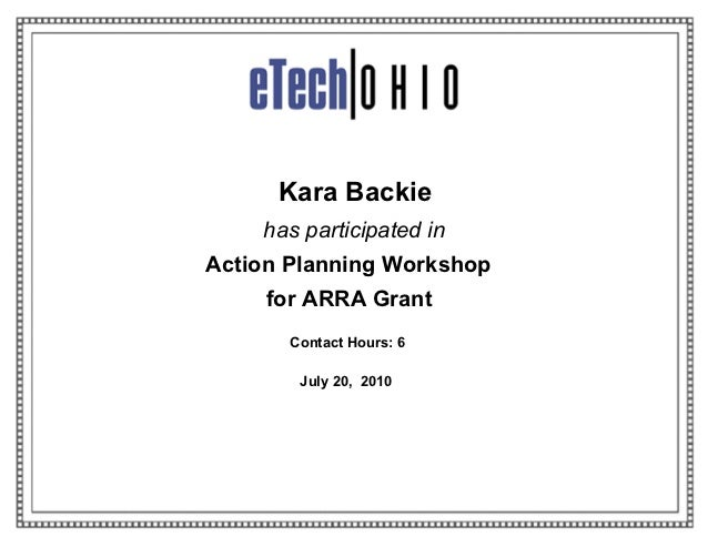 Kara Backie    has participated inAction Planning Workshop     for ARRA Grant       Contact Hours: 6        July 20, 2010