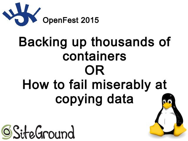 Backing up thousands of containers OR How to fail miserably at copying data OpenFest 2015