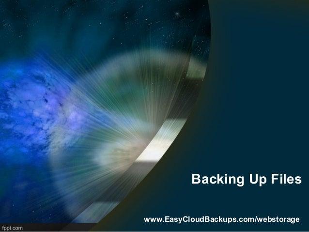Backing Up Fileswww.EasyCloudBackups.com/webstorage