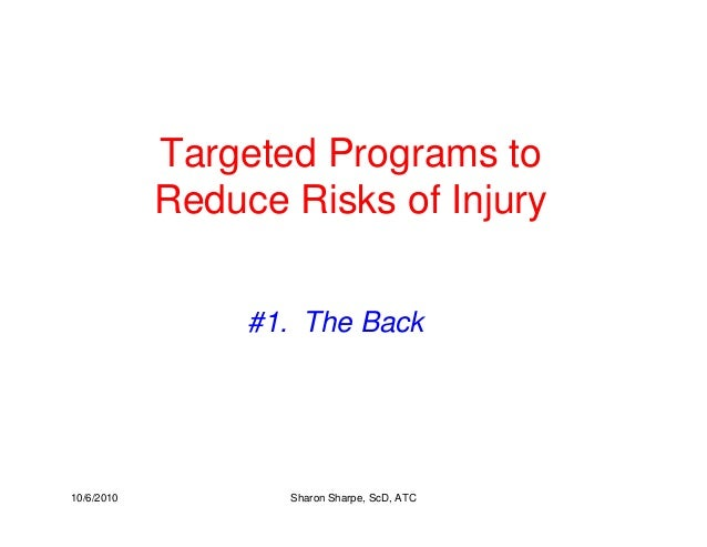 10/6/2010 Sharon Sharpe, ScD, ATC Targeted Programs to Reduce Risks of Injury #1. The Back