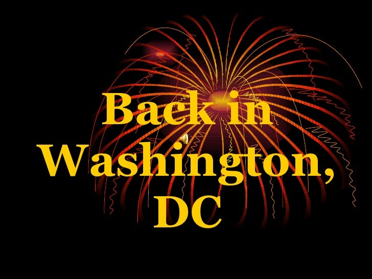 Back in Washington, DC