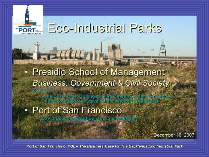 Eco-Industrial Parks <ul><li>Presidio School of Management </li></ul><ul><li>Business, Government & Civil Society   Studen...