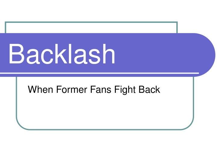 Backlash When Former Fans Fight Back