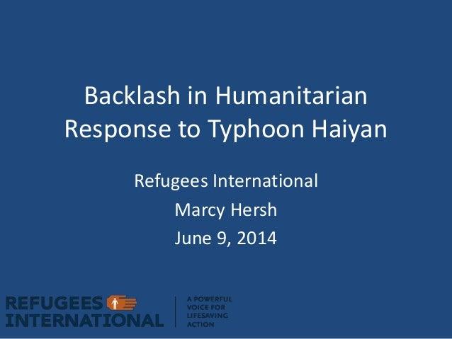 Backlash in Humanitarian Response to Typhoon Haiyan Refugees International Marcy Hersh June 9, 2014