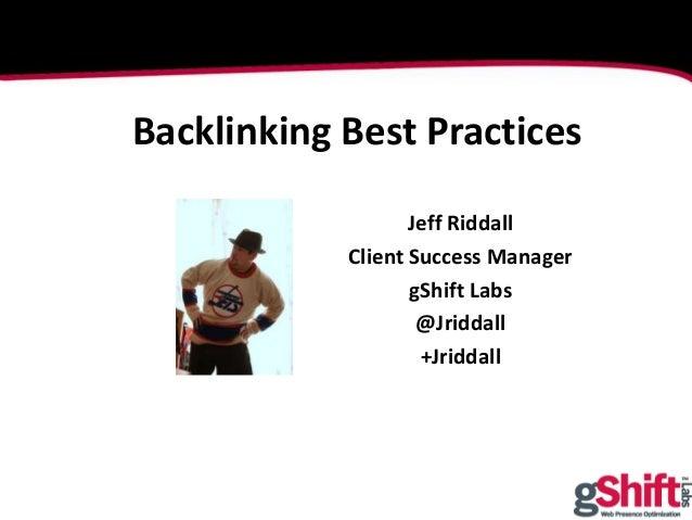 London | 20–24 Feb, 2012 | #seslondon Jeff Riddall Client Success Manager gShift Labs @Jriddall +Jriddall Backlinking Best...