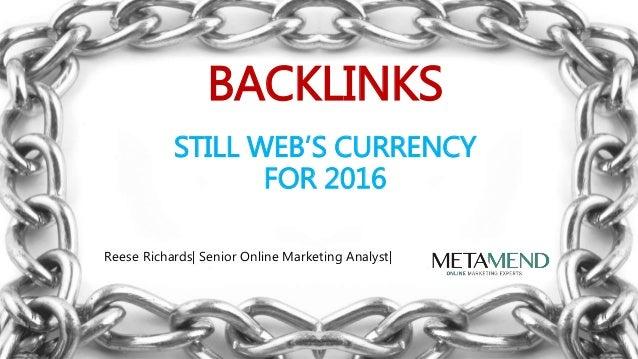 Reese Richards| Senior Online Marketing Analyst| BACKLINKS STILL WEB'S CURRENCY FOR 2016
