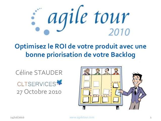 Optimisez le ROI de votre produit avec une bonne priorisation de votre Backlog Céline STAUDER 27 Octobre 2010 14/10/2010 w...
