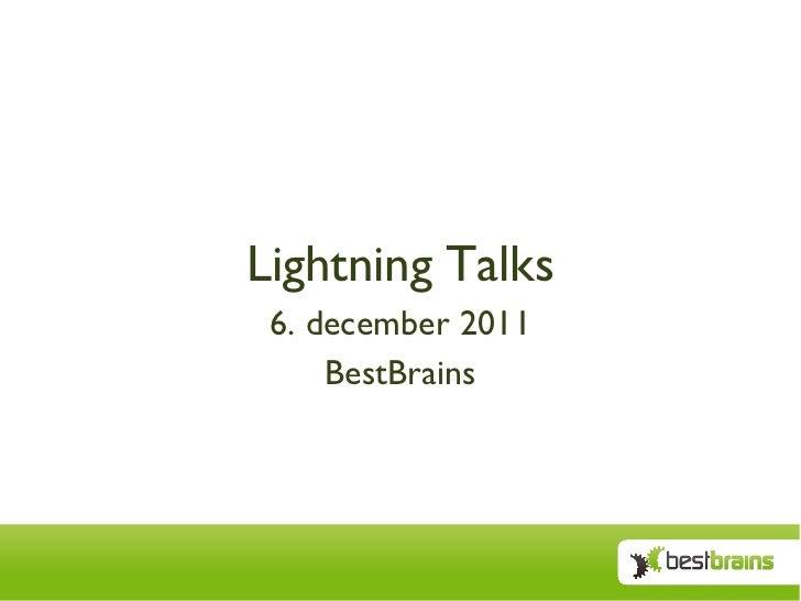 Lightning Talks 6. december 2011 BestBrains